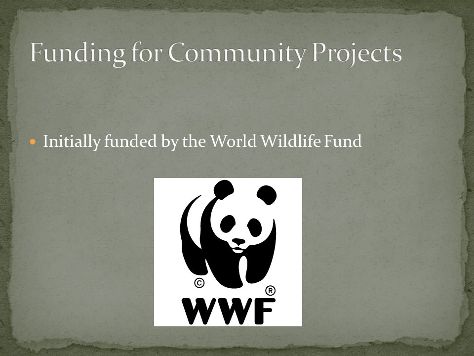Initially funded by the World Wildlife Fund