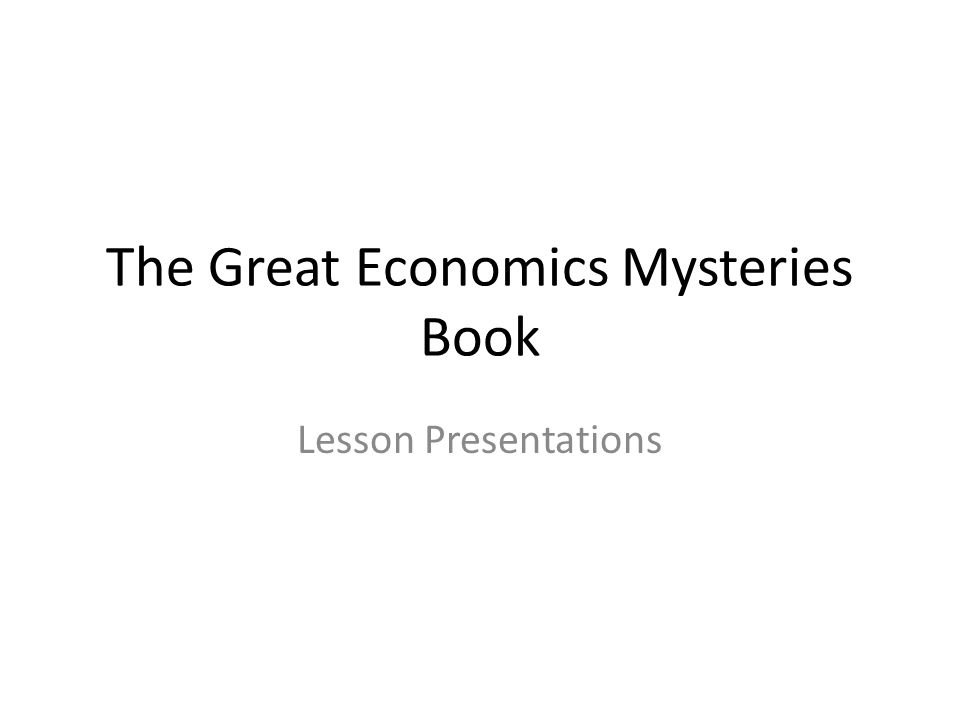 The Great Economics Mysteries Book Lesson Presentations