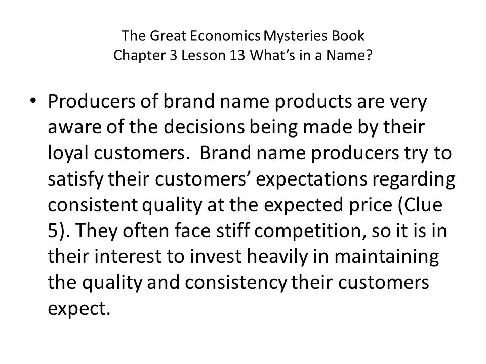 The Great Economics Mysteries Book Chapter 3 Lesson 13 Whats in a Name? Producers of brand name products are very aware of the decisions being made by