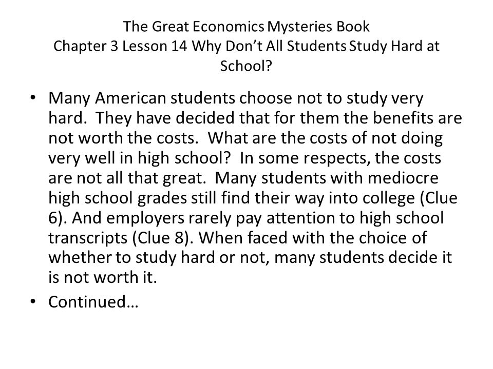 Many American students choose not to study very hard. They have decided that for them the benefits are not worth the costs. What are the costs of not