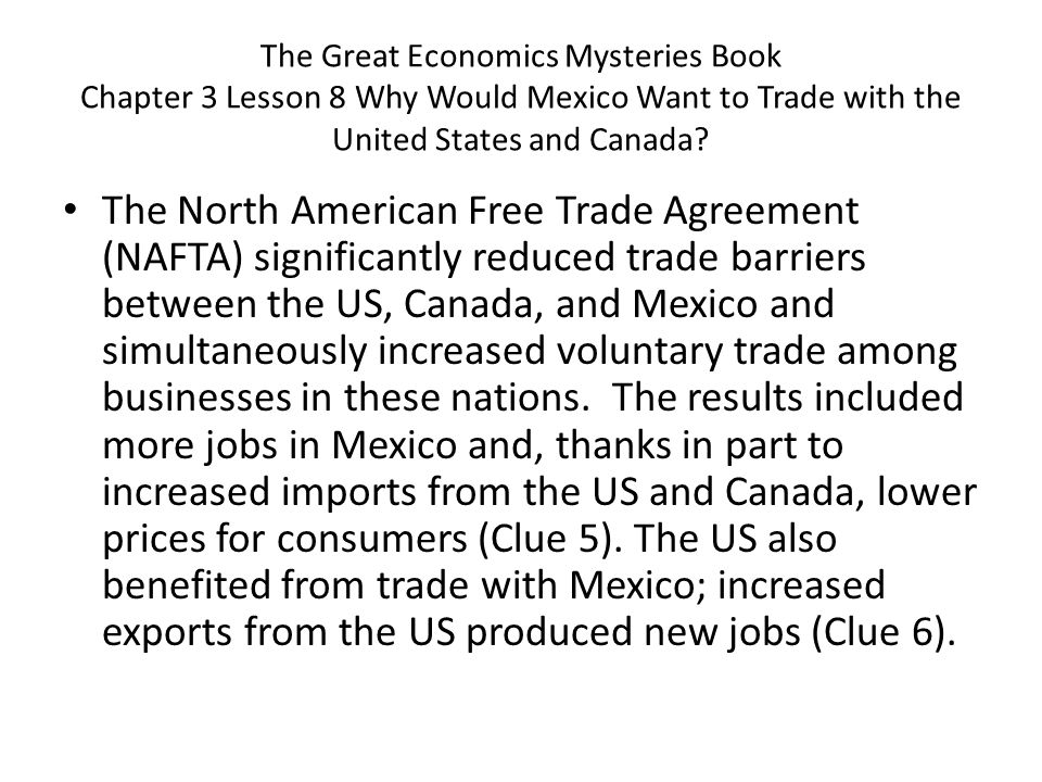The North American Free Trade Agreement (NAFTA) significantly reduced trade barriers between the US, Canada, and Mexico and simultaneously increased v