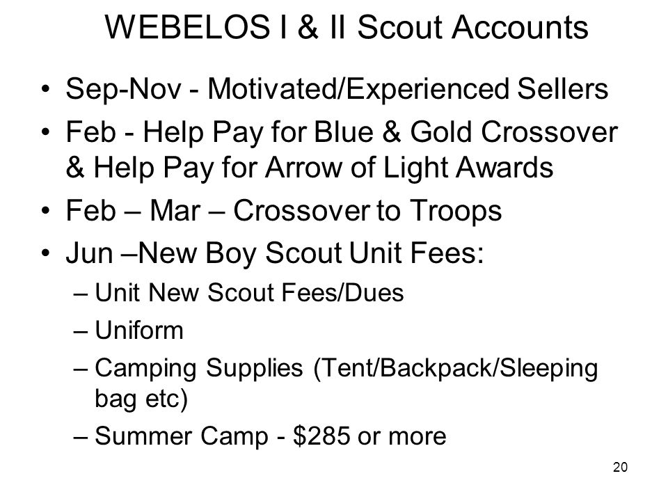 Examples of Unit Incentives Unit Prizes/Toys/Camping Gear Sales Above Individual Scout Goal X% Goes into Scout Account WEBELOS I & II Scout Accounts Incremental $ Certificates for Reaching Higher Levels of Sales Gift Certificates for Unit Top Sellers Summer Camp Fees Paid Ice Cream Sundae Feast, Pizza Party, Slime the Cubmaster, or Other Creative Incentives that Motivate Your Scouts.