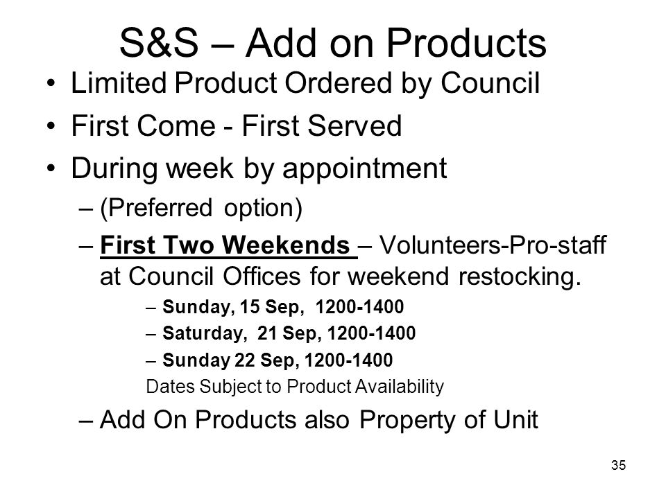 One Sale Concept S&S, D2D and On Line Sales rolled into One Sale S&S – Orders and Distribution Same as in the past All S&S Ordered Product Property of Unit – No Unsold S&S Product Returns for 2013 – S&S Sell Money not due until: Tuesday, 26 Nov 2013 Can (and encouraged) to turn in S&S money early.