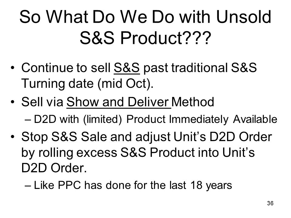 S&S – Add on Products Limited Product Ordered by Council First Come - First Served During week by appointment –(Preferred option) –First Two Weekends – Volunteers-Pro-staff at Council Offices for weekend restocking.