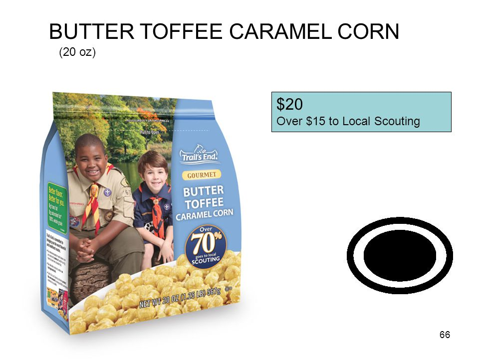 65 CARAMEL CORN W/ ALMONDS CASHEWS & PECANS (20 oz) $20 Over $14 to Local Scouting