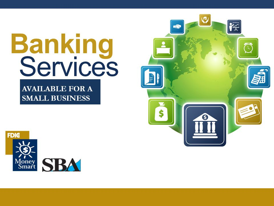 Banking Services AVAILABLE FOR A SMALL BUSINESS