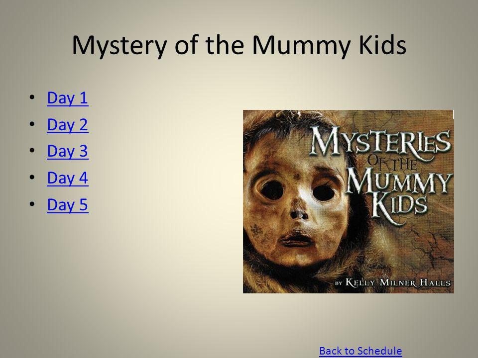 Mystery of the Mummy Kids Day 1 Day 2 Day 3 Day 4 Day 5 Back to Schedule