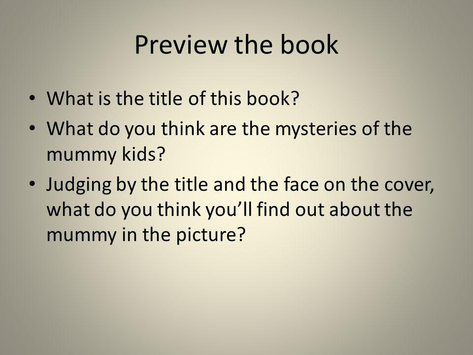 Preview the book What is the title of this book? What do you think are the mysteries of the mummy kids? Judging by the title and the face on the cover