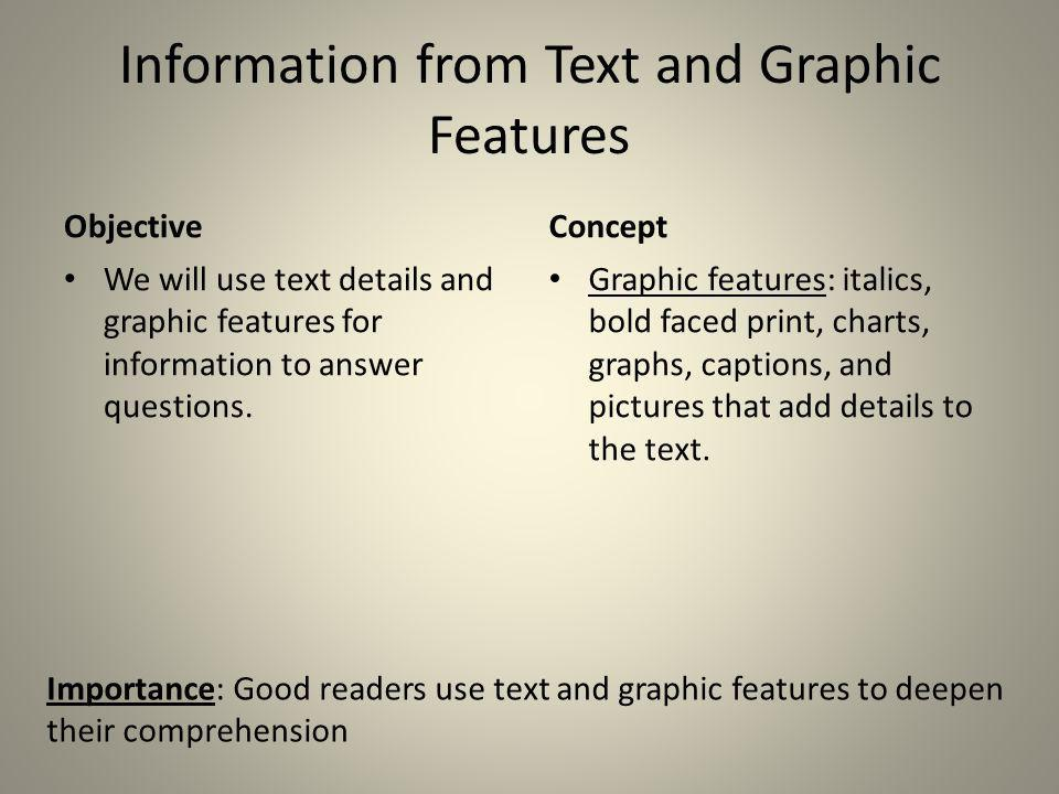 Information from Text and Graphic Features Objective We will use text details and graphic features for information to answer questions. Concept Graphi