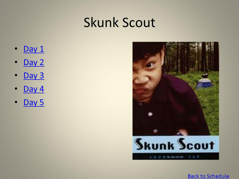 Skunk Scout Day 1 Day 2 Day 3 Day 4 Day 5 Back to Schedule