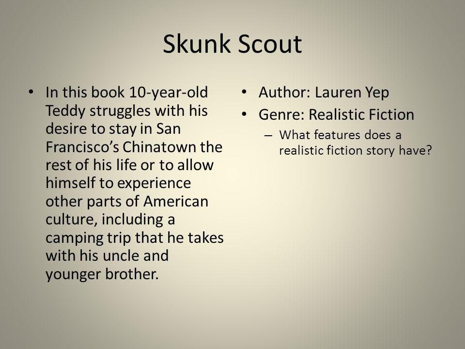 Skunk Scout In this book 10-year-old Teddy struggles with his desire to stay in San Franciscos Chinatown the rest of his life or to allow himself to e