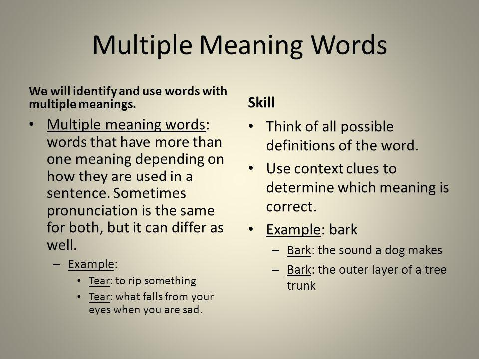 Multiple Meaning Words We will identify and use words with multiple meanings. Multiple meaning words: words that have more than one meaning depending