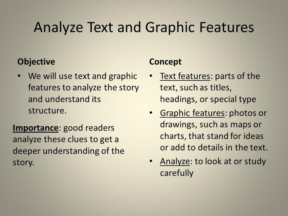 Analyze Text and Graphic Features Objective We will use text and graphic features to analyze the story and understand its structure. Concept Text feat