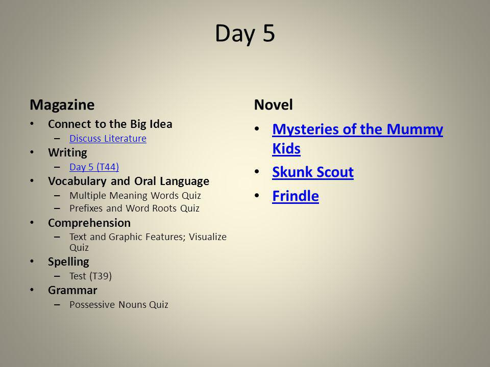 Day 5 Magazine Connect to the Big Idea – Discuss Literature Discuss Literature Writing – Day 5 (T44) Day 5 (T44) Vocabulary and Oral Language – Multip