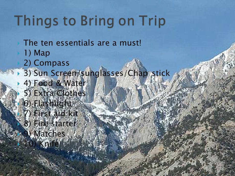 Backpack Cup/mess kit/spork Ground Cloth Hiking boots (wear) Beanie/gloves Jacket 50 ft of nylon rope Bug repellent Sleeping bag Sleeping pad Trash bags Water Shoes Rain gear Wool socks Survival kit Water filter Whistle Toilet paper & shovel Tooth brush & tooth paste Stove & pot set Tent 2 one quart water bottles
