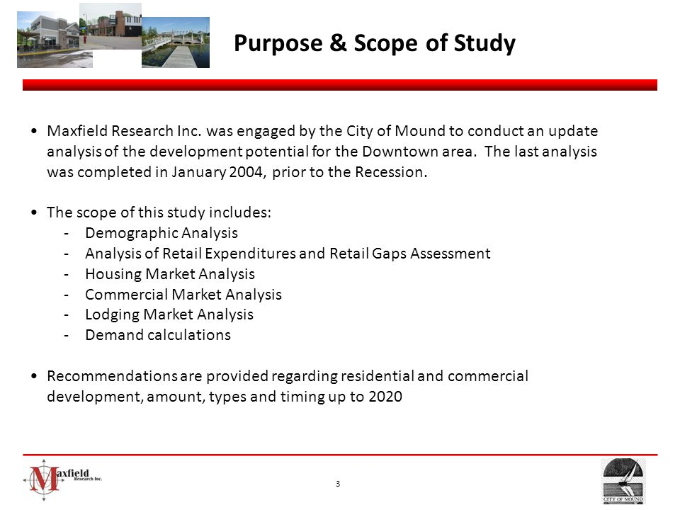 3 Purpose & Scope of Study Maxfield Research Inc. was engaged by the City of Mound to conduct an update analysis of the development potential for the