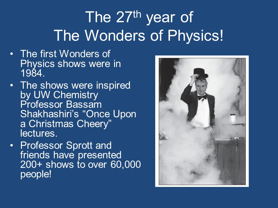 The 27 th year of The Wonders of Physics. The first Wonders of Physics shows were in 1984.