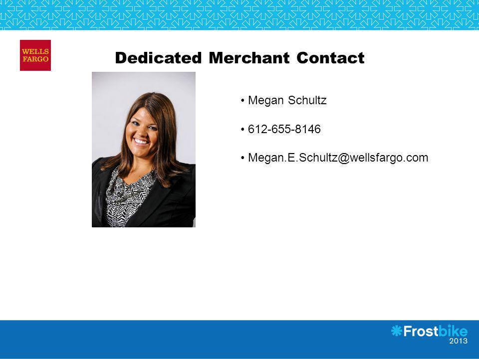 Dedicated Merchant Contact Megan Schultz 612-655-8146 Megan.E.Schultz@wellsfargo.com