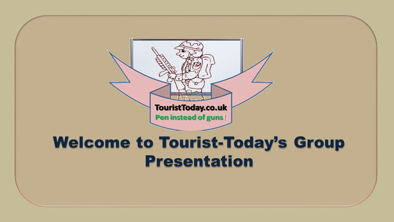 Welcome to Tourist-Todays Group Presentation