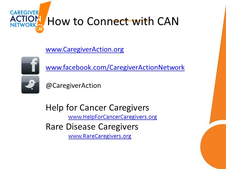 How to Connect with CAN www.CaregiverAction.org www.facebook.com/CaregiverActionNetwork @CaregiverAction Help for Cancer Caregivers www.HelpForCancerC