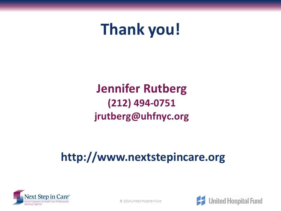 Thank you! Jennifer Rutberg (212) 494-0751 jrutberg@uhfnyc.org http://www.nextstepincare.org © 2014 United Hospital Fund