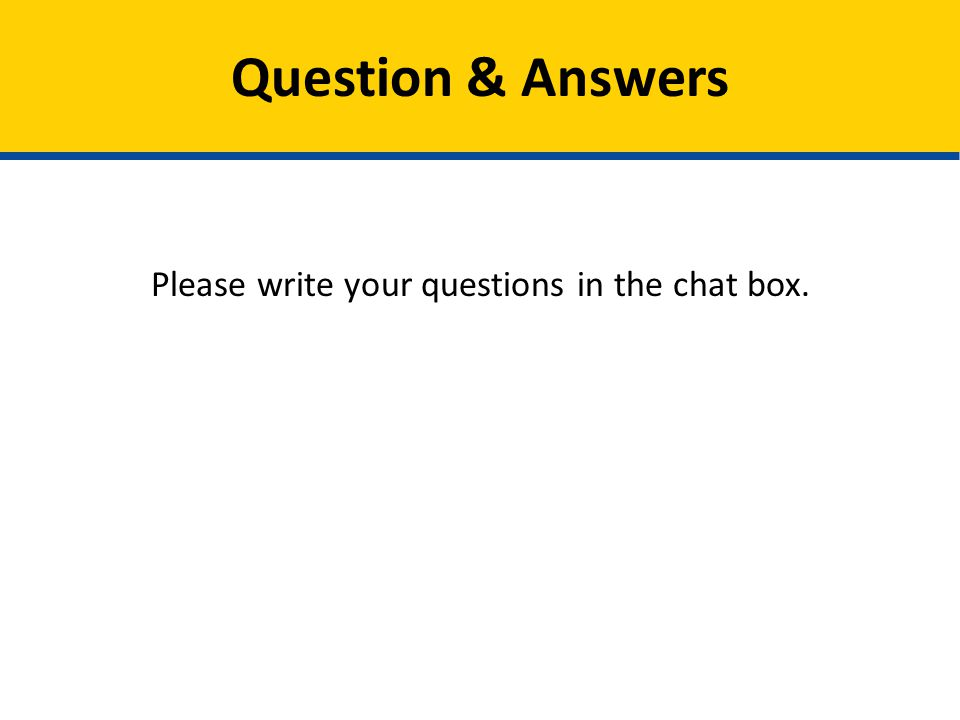 Please write your questions in the chat box. Question & Answers