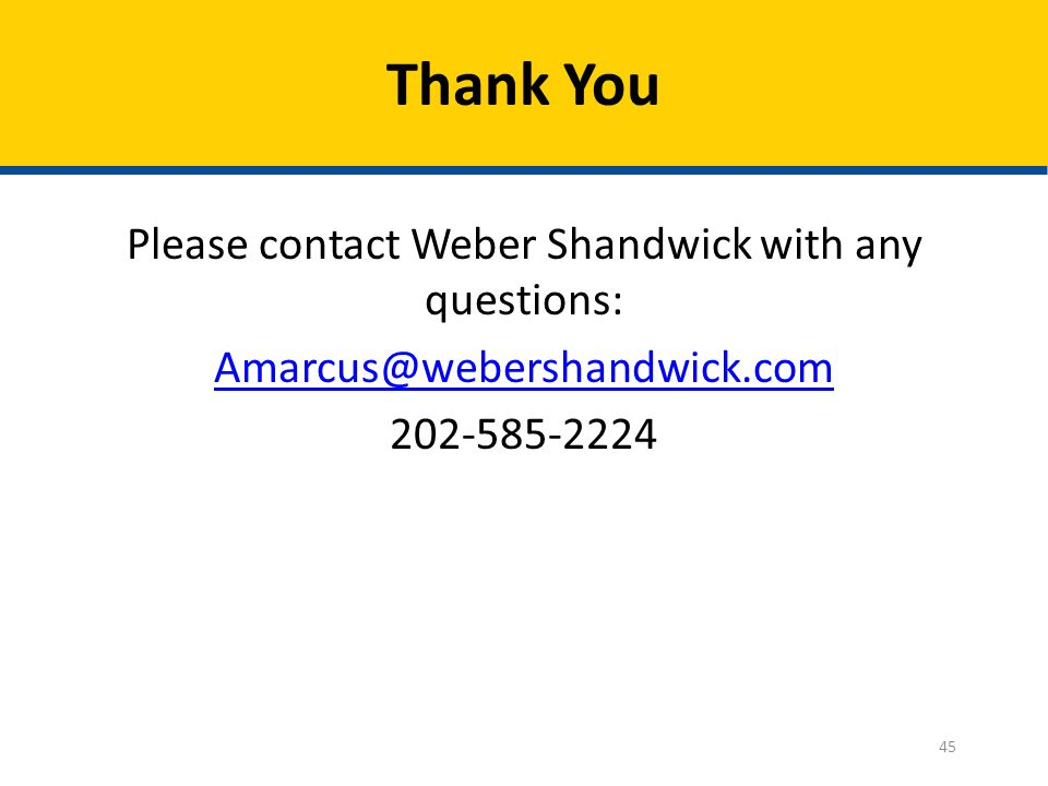 Please contact Weber Shandwick with any questions: Amarcus@webershandwick.com 202-585-2224 Thank You 45