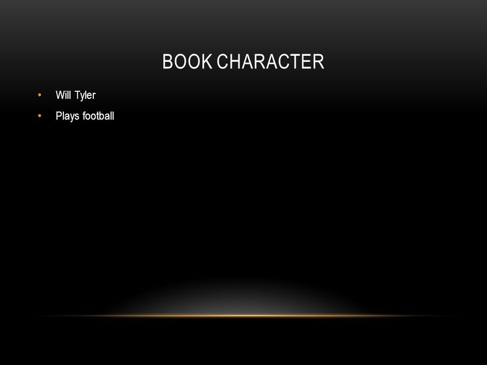 BOOK CHARACTER Will Tyler Plays football