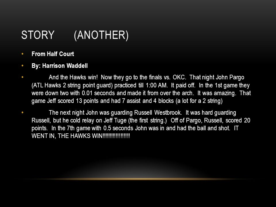 STORY (ANOTHER) From Half Court By: Harrison Waddell And the Hawks win.