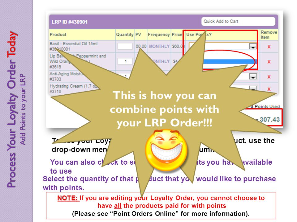 To use your Loyalty Rewards Points to pay for product, use the drop-down menu in the Use Points.