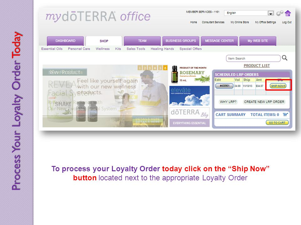 To process your Loyalty Order today click on the Ship Now button located next to the appropriate Loyalty Order Process Your Loyalty Order Today