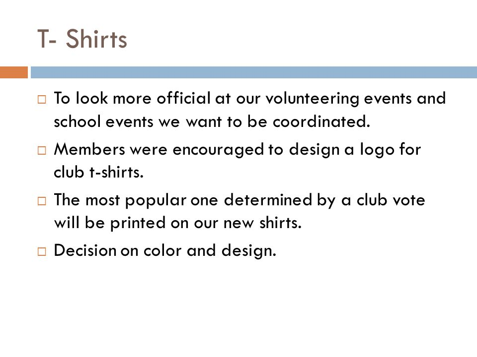 T- Shirts To look more official at our volunteering events and school events we want to be coordinated.