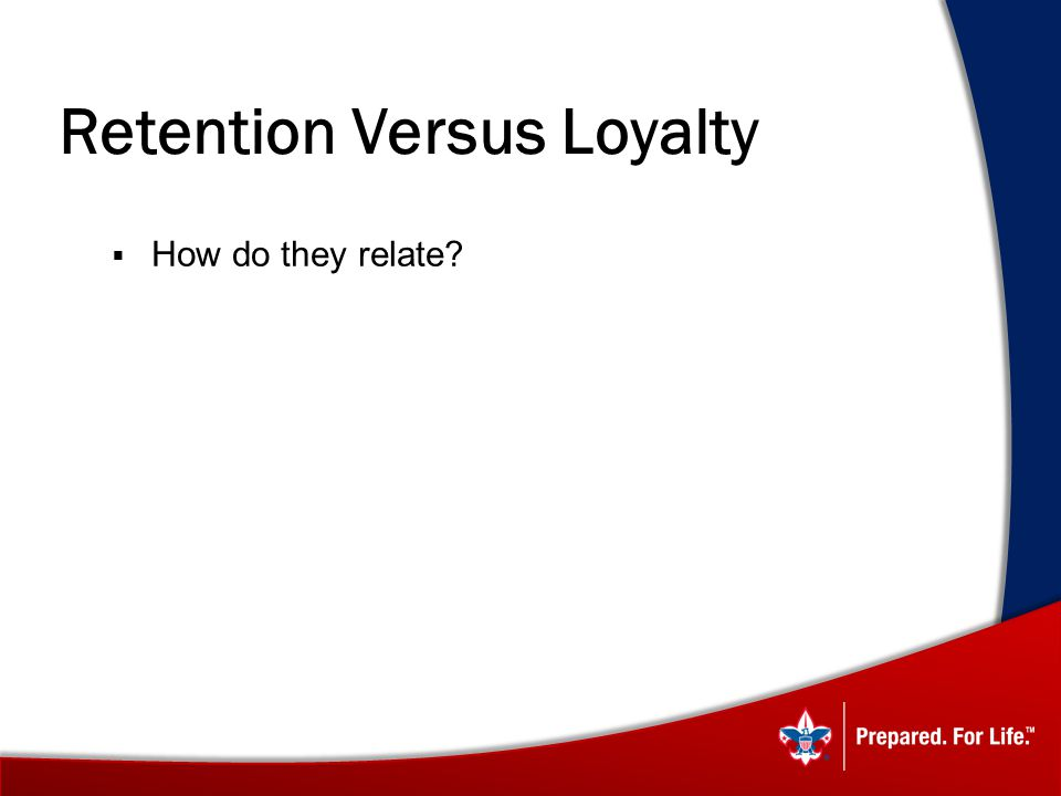 Retention Versus Loyalty How do they relate?