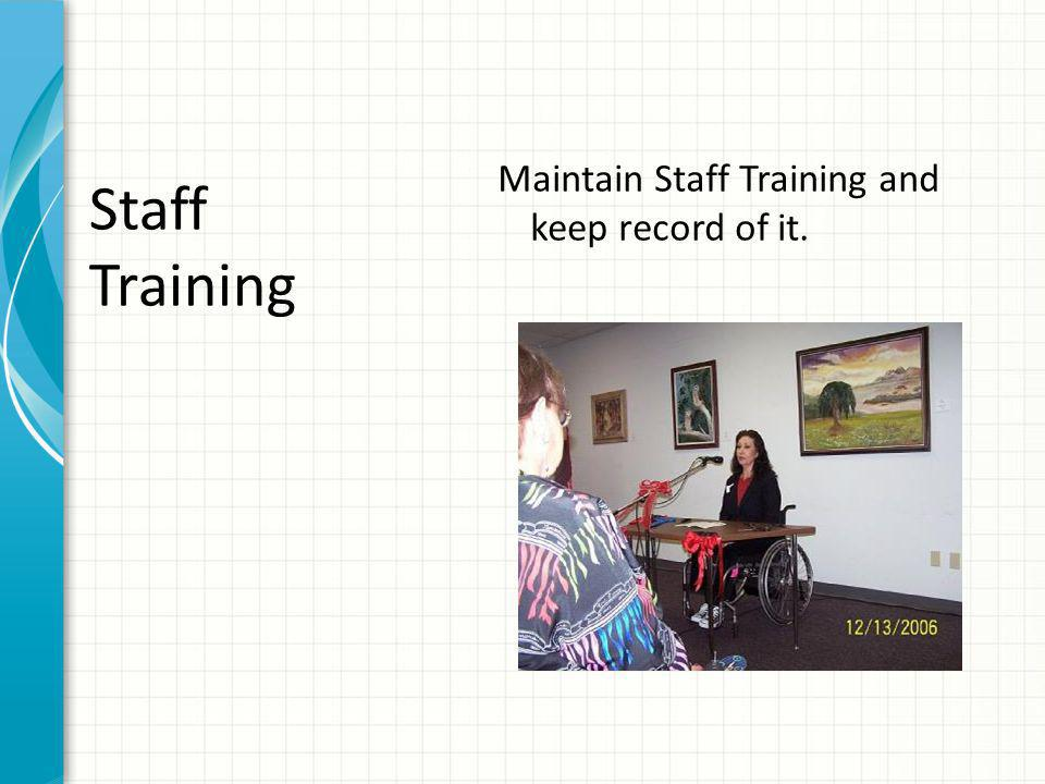 Maintain Staff Training and keep record of it. Staff Training