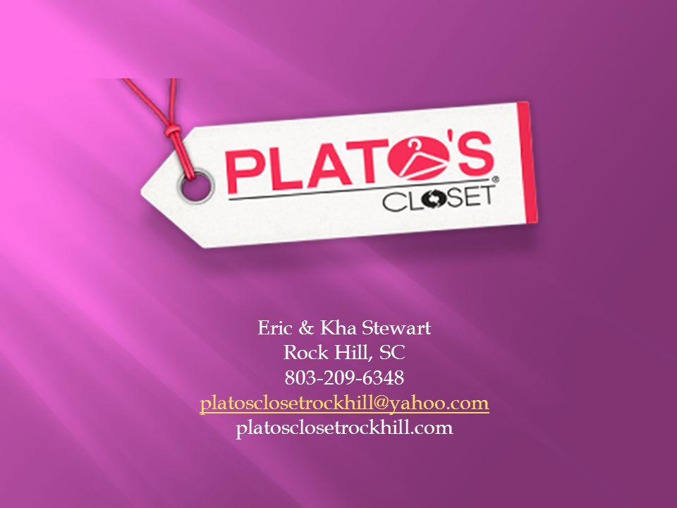 Eric & Kha Stewart Rock Hill, SC 803-209-6348 platosclosetrockhill@yahoo.com platosclosetrockhill.com