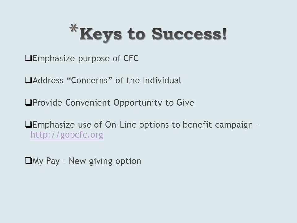 Emphasize purpose of CFC Address Concerns of the Individual Provide Convenient Opportunity to Give Emphasize use of On-Line options to benefit campaign – http://gopcfc.org http://gopcfc.org My Pay – New giving option