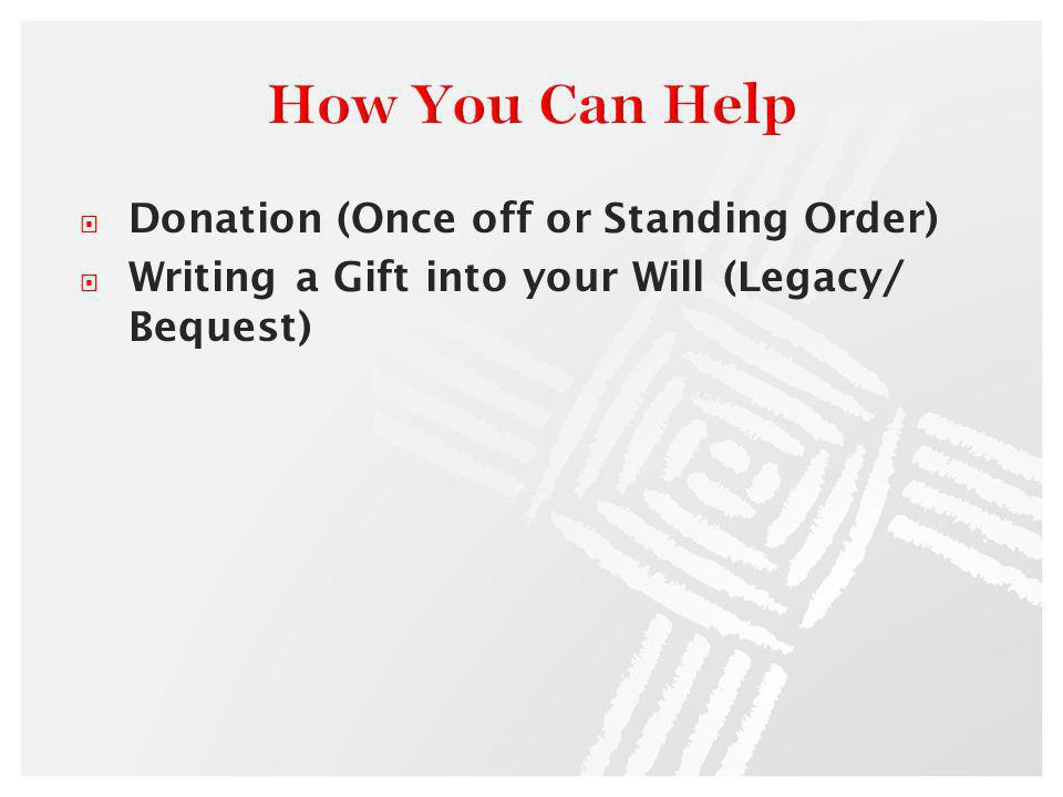 Donation (Once off or Standing Order) Writing a Gift into your Will (Legacy/ Bequest)