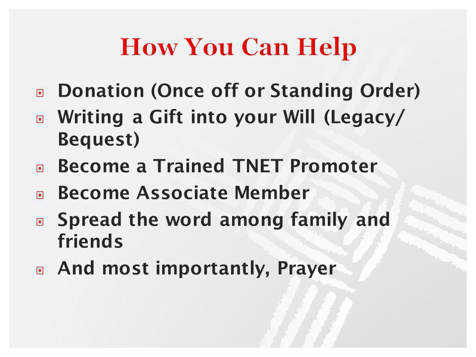 Donation (Once off or Standing Order) Writing a Gift into your Will (Legacy/ Bequest) Become a Trained TNET Promoter Become Associate Member Spread th