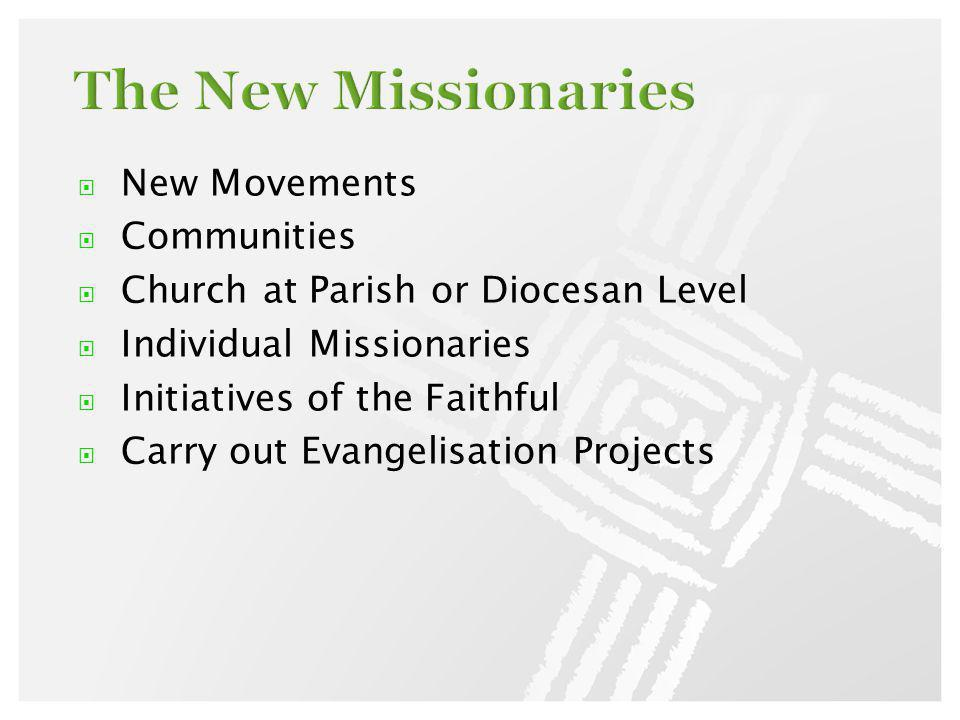 New Movements Communities Church at Parish or Diocesan Level Individual Missionaries Initiatives of the Faithful Carry out Evangelisation Projects