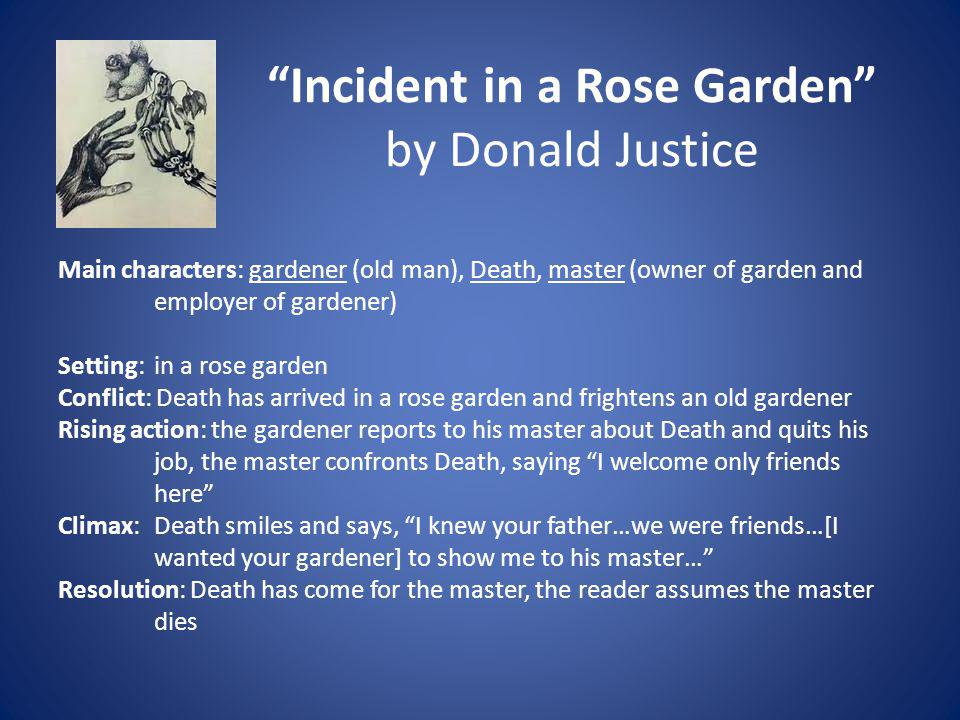 Incident in a Rose Garden by Donald Justice Main characters: gardener (old man), Death, master (owner of garden and employer of gardener) Setting: in