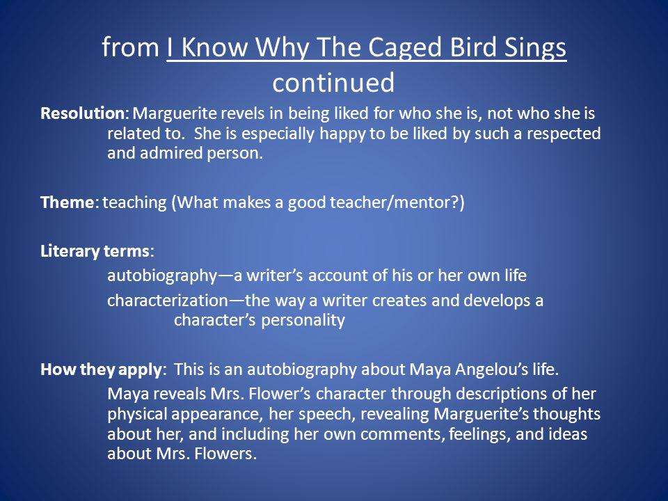 from I Know Why The Caged Bird Sings continued Resolution: Marguerite revels in being liked for who she is, not who she is related to. She is especial