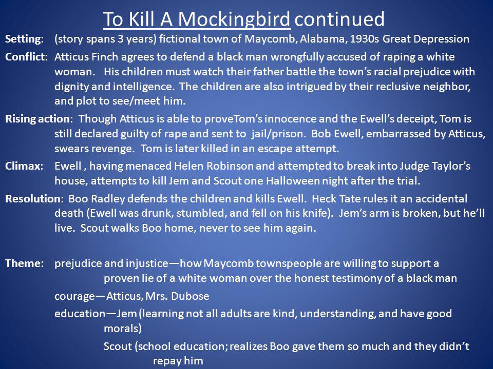 To Kill A Mockingbird continued Setting:(story spans 3 years) fictional town of Maycomb, Alabama, 1930s Great Depression Conflict:Atticus Finch agrees
