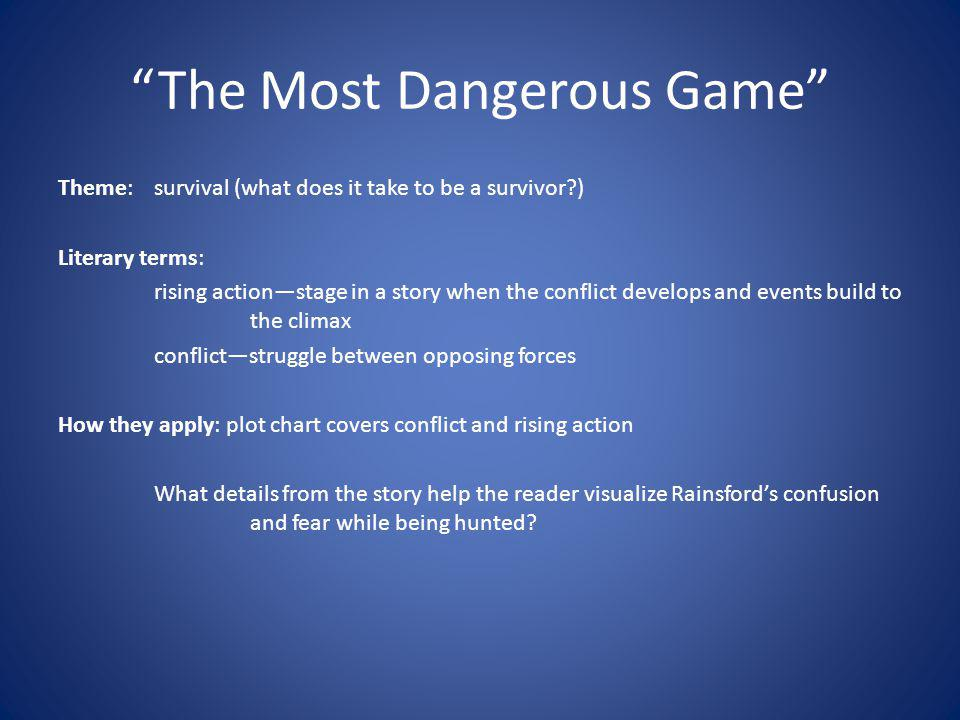 The Most Dangerous Game Theme:survival (what does it take to be a survivor?) Literary terms: rising actionstage in a story when the conflict develops
