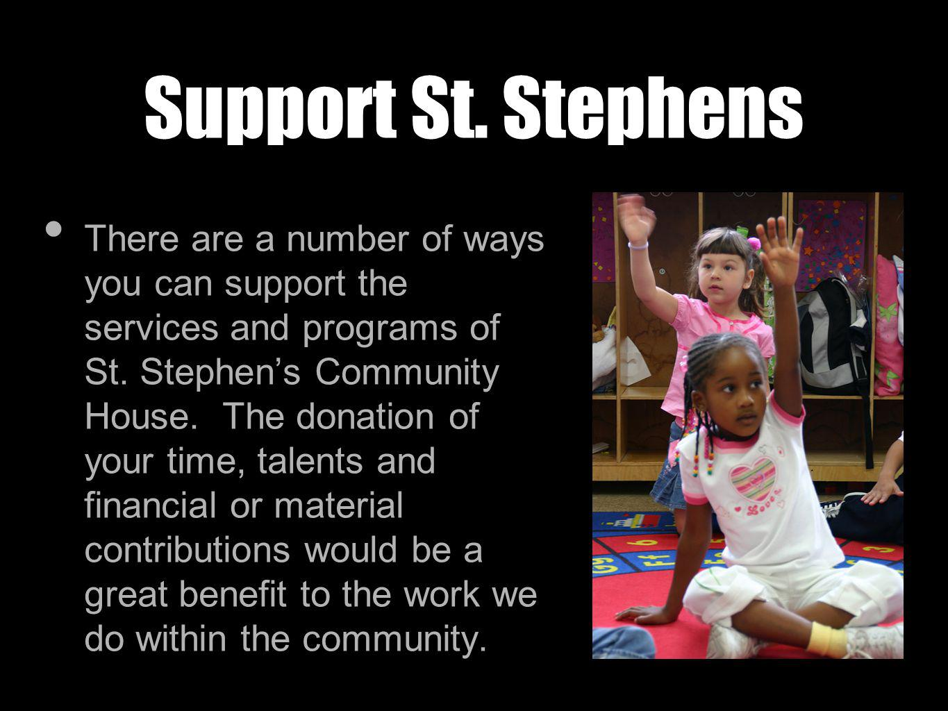 Support St. Stephens There are a number of ways you can support the services and programs of St.