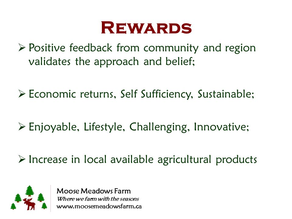 Rewards Positive feedback from community and region validates the approach and belief; Economic returns, Self Sufficiency, Sustainable; Enjoyable, Lif