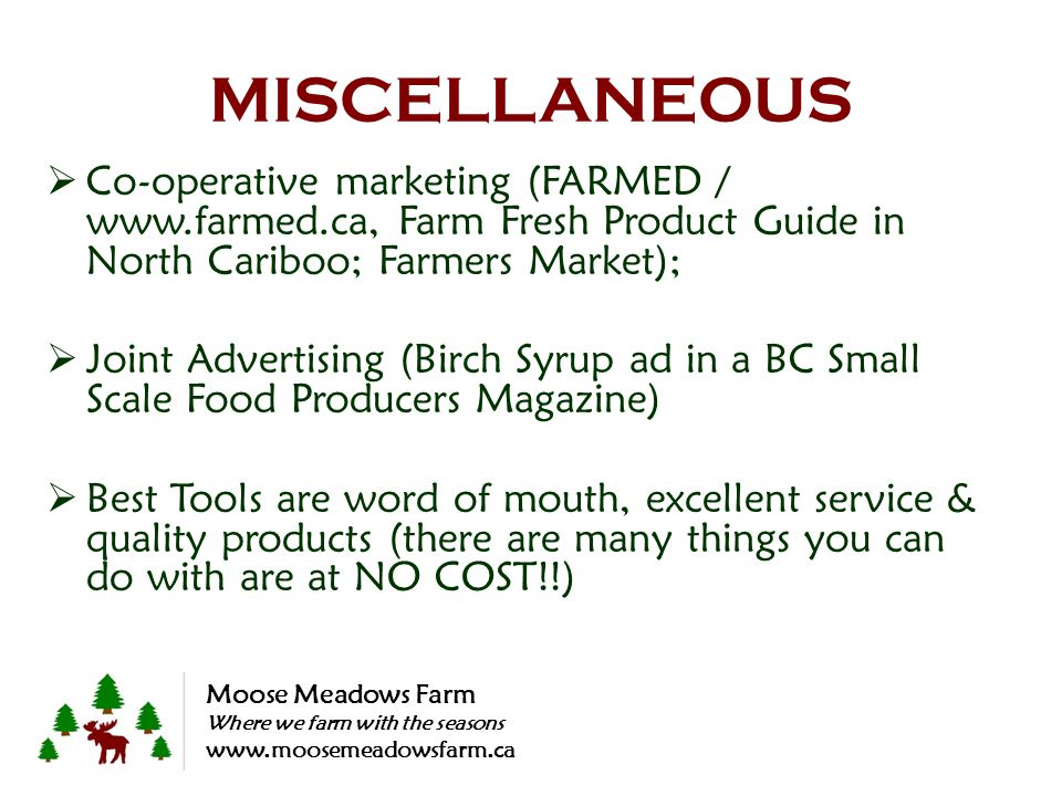 Co-operative marketing (FARMED / www.farmed.ca, Farm Fresh Product Guide in North Cariboo; Farmers Market); Joint Advertising (Birch Syrup ad in a BC