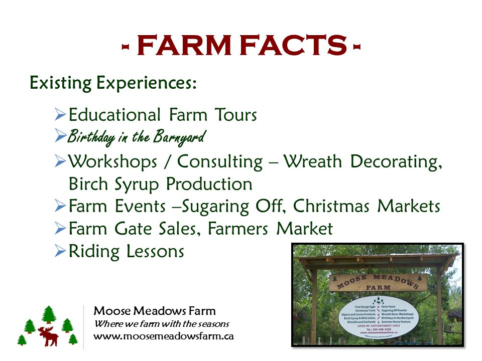 - FARM FACTS - Existing Experiences: Educational Farm Tours Birthday in the Barnyard Workshops / Consulting – Wreath Decorating, Birch Syrup Productio