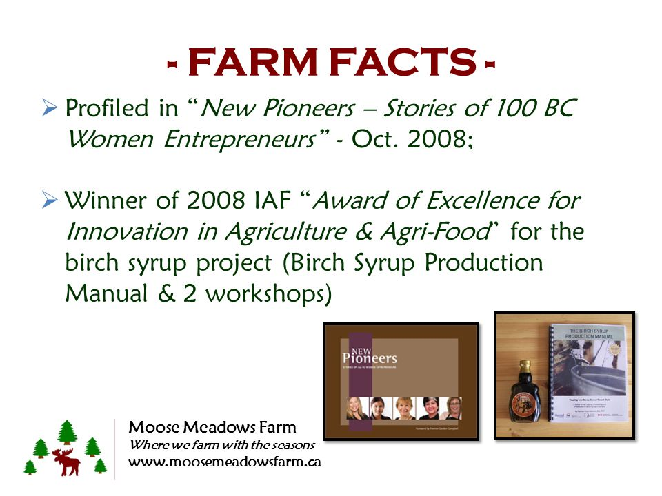 - FARM FACTS - Profiled in New Pioneers – Stories of 100 BC Women Entrepreneurs - Oct. 2008; Winner of 2008 IAF Award of Excellence for Innovation in