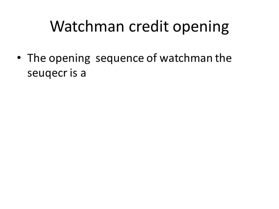 Watchman credit opening The opening sequence of watchman the seuqecr is a