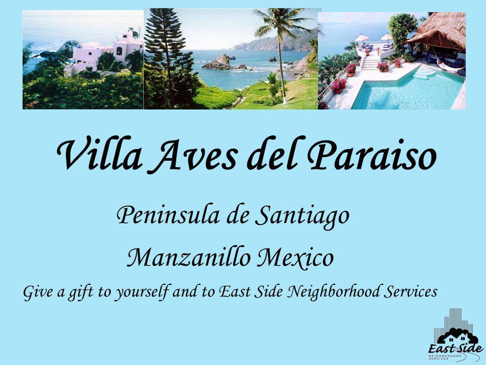 Villa Aves del Paraiso Peninsula de Santiago Manzanillo Mexico Give a gift to yourself and to East Side Neighborhood Services